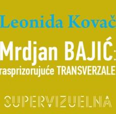 Leonida Kovač: Mrdjan Bajić - Rasprizorujuće transverzale