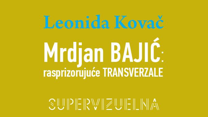 Knjiga Mrdjan BAJIĆ: rasprizorujuće TRANSVERZALE / Leonide Kovač